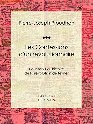 Les Confessions d'un révolutionnaire: Pour servir à l'histoire de la révolution de février par Pierre-Joseph Proudhon