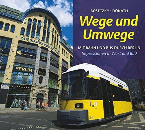 Wege und Umwege: Mit Bahn und Bus durch Berlin. Impressionen in Wort und Bild -