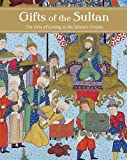 Gifts of the Sultan – The Arts of Giving at the Islamic Courts