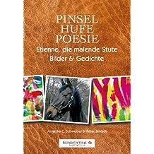 Pinsel, Hufe, Poesie - Etienne die malende Stute Bilder und Gedichte