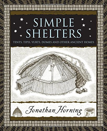Simple Shelters: Tents, Tipis, Yurts, Domes and Other Ancient Homes (Wooden Books) por Jonathan Horning
