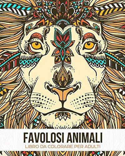 Favolosi Animali: Un Libro Antistress da Colorare per Adulti