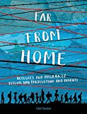 Far From Home: Refugees and migrants fleeing war, persecution and poverty
