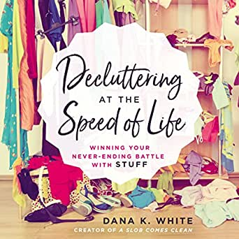 Decluttering at the Speed of Life: Winning Your Never-Ending