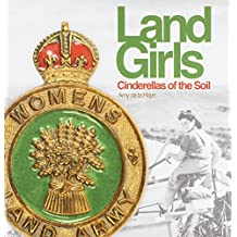 Land Girls: Cinderellas of the Soil