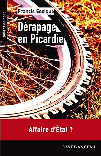 Dérapage en Picardie: Affaire d'État ? (Polars en Nord t. 132) par Francis Essique