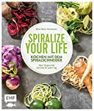 Spiralize your life - Kochen mit dem Spiralschneider: Über 50 gesunde Gerichte für jeden Tag
