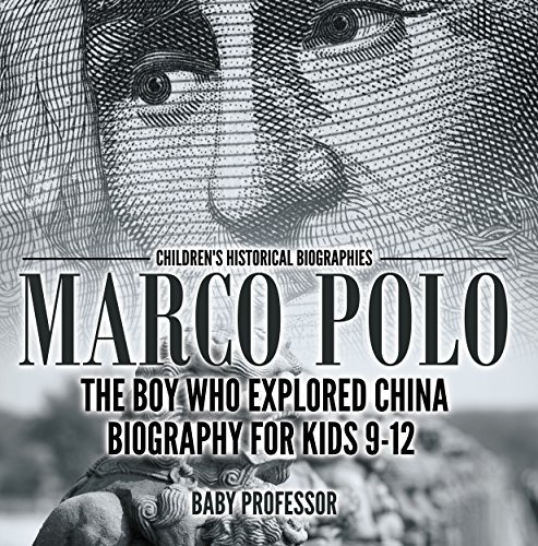 Marco Polo : The Boy Who Explored China Biography for Kids 9-12 | Children's Historical Biographies (English Edition)