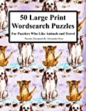 50 Large Print Wordsearch Puzzles: For Puzzlers Who Like Animals And Travel: Volume 1