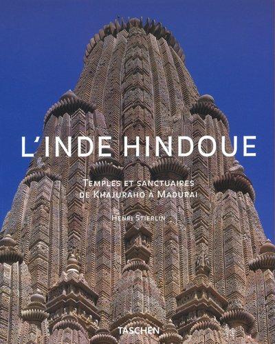 L'Inde Hindoue : Temples et Sanctuaires de Khajuraho à Madurai par Henri Stierlin