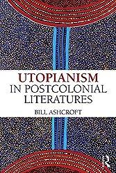Utopianism in Postcolonial Literatures