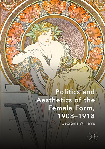 Politics and Aesthetics of the Female Form, 1908-1918 (English Edition) (Williams Georgina)
