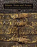 Masterpieces of Islamic Arms and Armor: In the Metropolitan Museum of Art