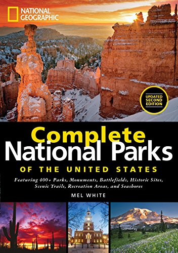 National Geographic Complete National Parks of the United States: Featuring 400+ Parks, Monuments, Battlefields, Historic Sites, Scenic Trails, Recreation Areas and Seashores