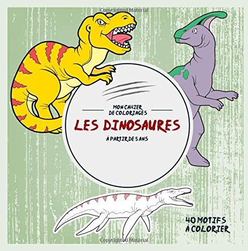 Les Dinosaures: Mon cahier de coloriages: 40 Motifs à colorier - à partir de 5 ans par Vit Hansen