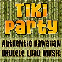 Tiki Party (Authentic Hawaiian Ukulele Luau Music)