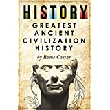 History: Greatest Ancient Civilization History: (History Rome, Romans, Egypt, SPQR, Aztec, Ancient China, Ancient Greece, Julius Caesar, Jesus, Muhammed, Alexander the Great) (English Edition)