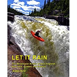 Let It Rain: The Whitewater Rivers of New England, New York, Quebec and Ontario