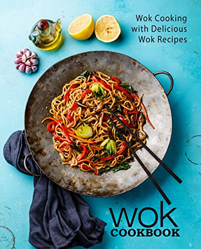 Wok Cookbook: Wok Cooking with Delicious Wok Recipes (English Edition)