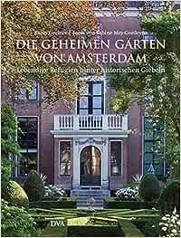Die geheimen Gärten von Amsterdam: Lebendige Refugien