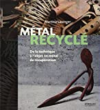 Métal recyclé: De la technique à l'objet en métal de récupération...