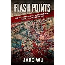 Flash Points: Lessons Learned and Not Learned in Malawi, Kosovo, Iraq, and Afghanistan (Excelsior Editions)