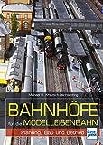 Bahnhöfe für die Modelleisenbahn: Planung, Bau und Betrieb (Die Modellbahn-Werkstatt)