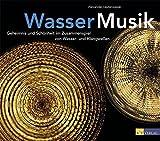 Wasser - Musik: Geheimnis und Schönheit im Zusammenspiel von Wasser- und Klangwellen - Alexander Lauterwasser