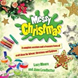 Messy Christmas: 3 Complete Sessions and a Treasure Trove of Craft Ideas for Advent, Christmas and Epiphany (Messy Church)