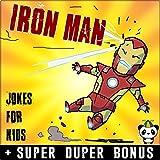 IRON MAN: 100+The Invincible Iron Man Jokes & Memes for Kids ( THE INVINCIBLE IRON MAN comic books parody) + SUPER BONUS