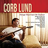 Songtexte von Corb Lund - Things That Can't Be Undone