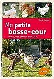 Ma petite basse-cour : Poules, oies, canards, dindes, etc