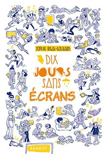 Dix jours sans ecrans por Sophie Rigal-Goulard