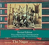 The Nagas: Hill Peoples of Northeast India: Society, Culture, and the Colonial Encounter