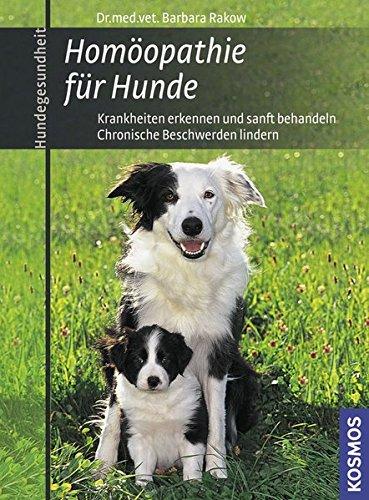 Homöopathie für Hunde: Krankheiten erkennen und sanft behandeln Chronische Beschwerden lindern