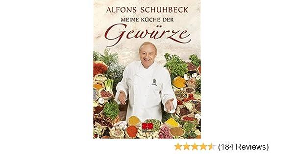 Meine Küche der Gewürze: Amazon.de: Alfons Schuhbeck: Bücher