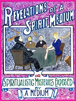 Revelations of a Spirit Medium: Spiritualistic Mysteries Exposed by [Anonymous]