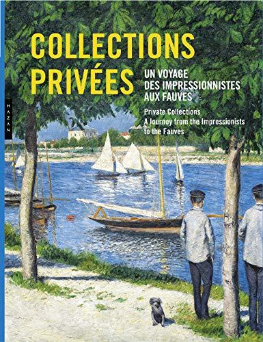 Collections privées. Un voyage des impressionnistes aux fauves. par Claire Durand-Ruel Snollaerts