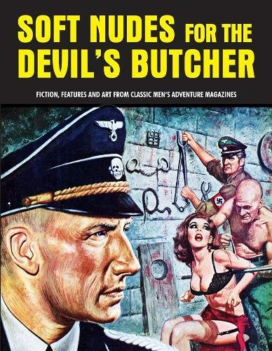 Soft Nudes For The Devil's Butcher: Fiction, Features and Art From Classic Men's Adventure Magazines (Pulp Mayhem Volume 1)