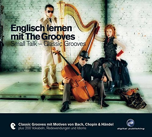 Englisch lernen mit The Grooves: Small Talk - Classic Grooves.Classic Grooves mit Motiven von Bach, Chopin & Händel / Audio-CD mit Booklet (The Grooves digital publishing)