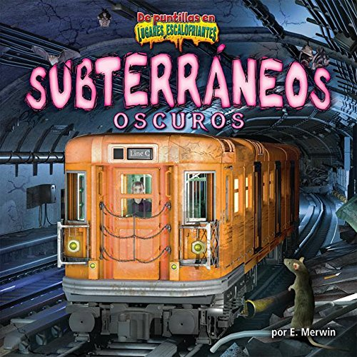 Subterraneos Oscuros/The Dark Underground (De puntillas en lugares escalofriantes)