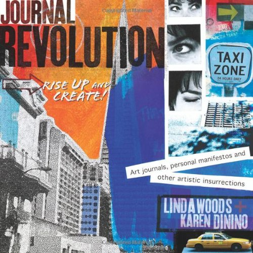 Journal Revolution: Rise Up and Create! Art Journals, Personal Manifestos and Other Artistic Insurrections por Linda Woods