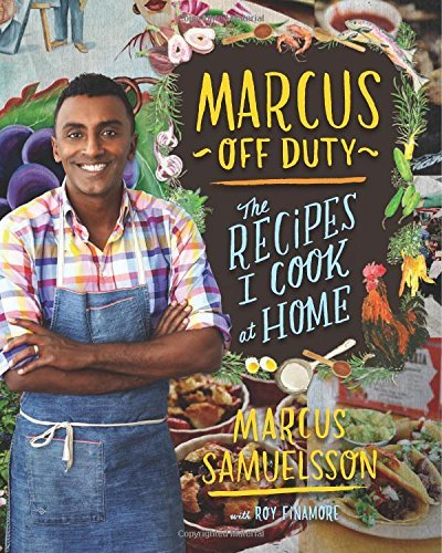 Marcus off Duty: The Recipes I Cook at Home by Marcus Samuelsson (20-Oct-2014) Hardcover