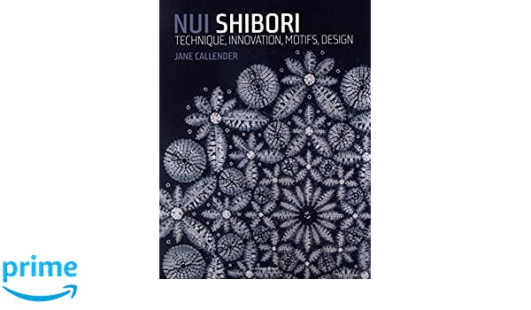 Nui Shibori : Technique, innovation, motifs, design: Amazon