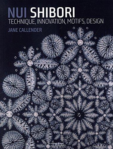 Nui Shibori : Technique, innovation, motifs, design Shibori Designs