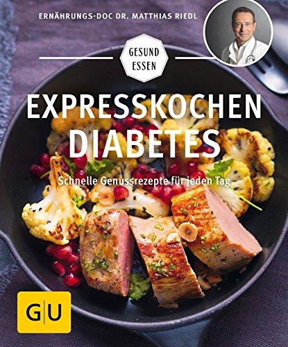 Kuchen Diabetes (Expresskochen Diabetes: Schnelle Genussrezepte für jeden Tag (GU Gesund Essen))