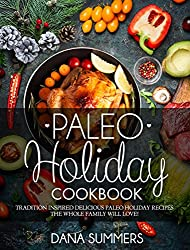 Paleo Holiday Cookbook: Tradition Inspired Delicious Paleo Christmas Recipes The Whole Family Will Love! (English Edition)