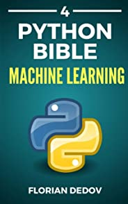 The Python Bible Volume 4: Machine Learning (Neural Networks, Tensorflow, Sklearn, SVM)