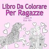 Scarica Libro Libro Da Colorare Per Ragazze Libro 9 Eta 10 Belle immagini come animali unicorni fate sirene principesse cavalli gatti e cani per bambini dai 10 anni in su (PDF,EPUB,MOBI) Online Italiano Gratis