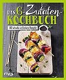 Das 6-Zutaten-Kochbuch: Über 190 schnelle und leckere Rezepte